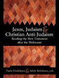 Jesus, Judaism, & Christian Anti-Judaism: Reading the New Testament After the Holocaust