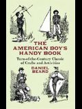 The American Boy's Handy Book: Turn-of-The-Century Classic of Crafts and Activities
