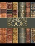 Remarkable Books: The World's Most Historic and Significant Works
