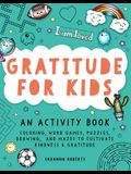 Gratitude for Kids: An Activity Book Featuring Coloring, Word Games, Puzzles, Drawing, and Mazes to Cultivate Kindness & Gratitude