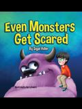 Even Monsters Get Scared: Help Kids Overcome their Fears