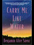 Carry Me Like Water: A Novel