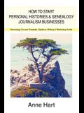 How to Start Personal Histories and Genealogy Journalism Businesses: Genealogy Course Template, Syllabus, Writing & Marketing Guide