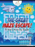 The Great Maze Escape! a Kid's Activity Book