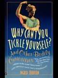 Why Can't You Tickle Yourself: And Other Bodily Curiosities