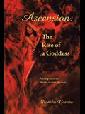 Ascension: the Rise of a Goddess.: A Compilation of Works to Free the Soul.