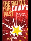 The Battle for China's Past: Mao and the Cultural Revolution