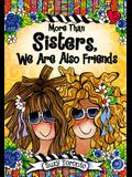 More Than Sisters, We Are Also Friends
