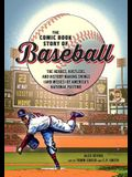 The Comic Book Story of Baseball: The Heroes, Hustlers, and History-Making Swings (and Misses) of America's National Pastime