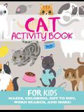 Cat Activity Book for Kids: Mazes, Coloring, Dot to Dot, Word Search, and More