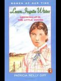 Laura Ingalls Wilder: Growing Up in the Little House (Women of Our Time)