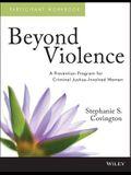 Beyond Violence: Participant Workbook: A Prevention Program for Criminal Justice-Involved Women
