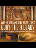 Where Did Ancient Egyptians Bury Their Dead? - History 5th Grade Children's Ancient History
