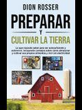 Preparar y cultivar la tierra: Lo que necesita saber para ser autosuficiente y sobrevivir, incluyendo consejos sobre cómo almacenar y cultivar sus pr