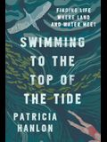 Swimming to the Top of the Tide: Finding Life Where Land and Water Meet