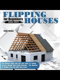 Flipping Houses for Beginners 2020-2021: The Ultimate Guide with Tips and Tricks on Finding Success through Real Estate Investing - The Blueprint To Q