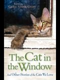 The Cat in the Window: And Other Stories of the Cats We Love