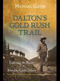 Dalton's Gold Rush Trail: Exploring the Route of the Klondike Cattle Drives