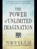 The Power of Unlimited Imagination: A Collection of Neville's Most Dynamic Lectures