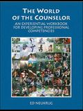 The World of the Counselor: An Experiential Workbook for Developing Professional Competencies