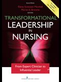 Transformational Leadership in Nursing, Second Edition: From Expert Clinician to Influential Leader