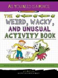 All You Need Is a Pencil: The Weird, Wacky, and Unusual Activity Book