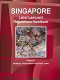 Singapore Labor Laws and Regulations Handbook Volume 1 Strategic Information and Basic Laws