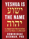 Yeshua is the Name: The Important Restoration of the True Name of the Messiah!