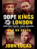 Dope Kings of London: Brilliant Chang, Eddie Manning, and the Secret History of the First War on Drugs