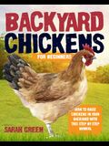 Backyard Chickens: How to Raise Chickens in Your Backyard with This Step by Step Manual