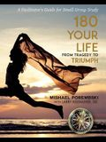 180 Your Life from Tragedy to Triumph: A Facilitator's Guide for Small Group Study