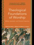 Theological Foundations of Worship: Biblical, Systematic, and Practical Perspectives