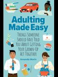 Adulting Made Easy: Things Someone Should Have Told You about Getting Your Grown-Up ACT Together
