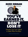 You've Earned It, Don't Lose It: Mistakes You Can't Afford to Make When You Retire (Revised and Updated)