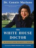 The White House Doctor: My Patients Were Presidents: A Memoir