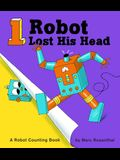 1 Robot Lost His Head: A Robot Counting Book