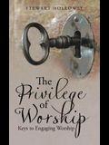 The Privilege of Worship: Keys to Engaging Worship