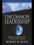 Uncommon Leadership: Servant Leadership in a Power-Based World - 2nd Edition