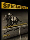 Spectacular Bid: The Last Superhorse of the Twentieth Century