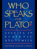 Who Speaks for Plato?: Studies in Platonic Anonymity
