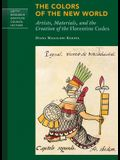 The Colors of the New World: Artists, Materials, and the Creation of the Florentine Codex