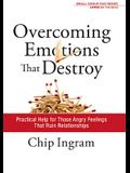 Overcoming Emotions That Destroy Study Guide: Practical Help for Those Angry Feelings That Ruin Relationships