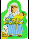 Mary and the Baby Jesus (My Bible Friends)