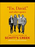 Ew, David, and Other Quotes: The Little Guide to Schitt's Creek, Unofficial & Unauthorised