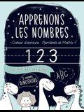 Apprenons les nombres: Cahier d'écriture: Nombres et Maths: pour maternelles et primaries: D comme dinosaure: Un cahier d'activités pour enfa