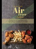 Air Fryer Cookbook: The Best Quick and Easy Recipes to Grill, Roast, Bake and Broil. Burn Fat, lose Weight Fast and Regain Confidence in a