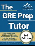 The GRE Prep Tutor: GRE Study Book 2020 and 2021 with Practice Test Questions for the Graduate Record Examination [3rd Edition]