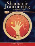 Shamanic Journeying: A Beginner's Guide [With CD]