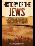 History of the Jews: A Captivating Guide to Jewish History, Starting from the Ancient Israelites through Roman Rule to World War 2