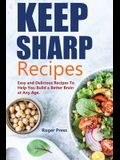 Keep Sharp Recipes: Easy and Delicious Recipes to Help You Build A Better Brain at any Age Brain Healthy Cookbook